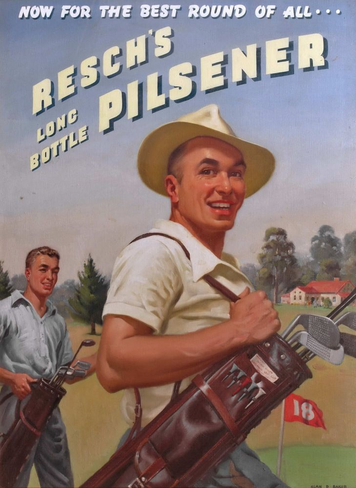 Resch's Long Bottle Pilsener. Now For The Best Round Of All [Golf]. Alan D. Baker, Aust.