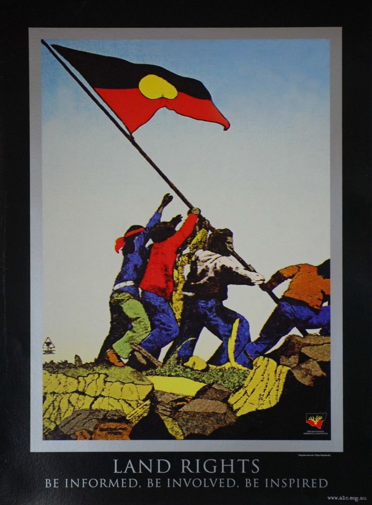 Land Rights. Be Informed, Be Involved, Be Inspired. Chips Mackinolty, b.1954 Australian.
