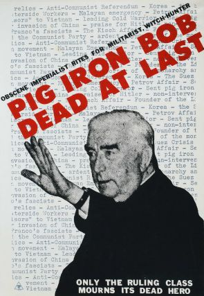 Pig Iron Bob Dead At Last [Prime Minister Robert Menzies]. Chips Mackinolty, b.1954 Aust