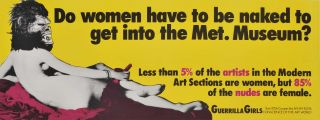 Do Women Have To Be Naked To Get Into The Met. Museum? Guerrilla Girls, active from 1985 American