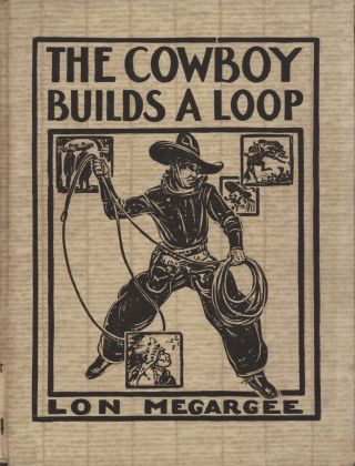 The Cowboy Builds A Loop. Lon Megargee, American