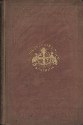 The Three Colonies Of Australia: New South Wales, Victoria, South Australia; Their Pastures, Copper Mines & Gold Fields [Book]