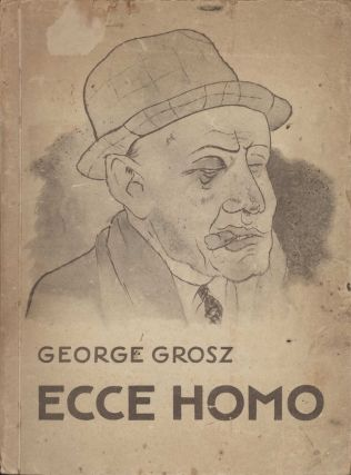 Ecce Homo [Behold The Man]. George Grosz, 1893–1959 German/Amer
